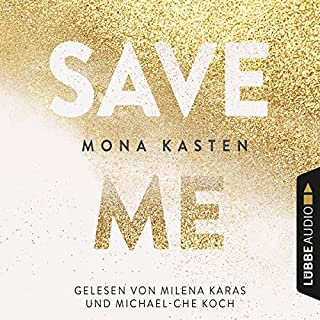 Save Me     Maxton Hall 1              By:                                                                                                                                 Mona Kasten                               Narrated by:                                                                                                                                 Milena Karas,                                                                                        Michael-Che Koch                      Length: 7 hrs and 21 mins     1 rating     Overall 5.0