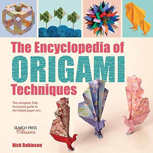 Compare Textbook Prices for Encyclopedia of Origami Techniques, The: The complete, fully illustrated guide to the folded paper arts Revised Edition ISBN 0499994194749 by Robinson, Nick
