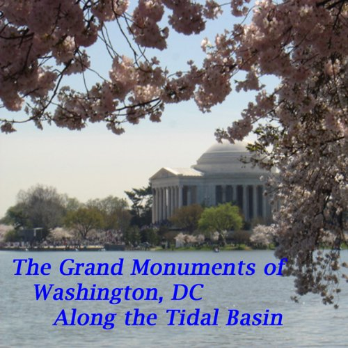 The Grand Monuments of Washington, DC - Along the Tidal Basin cover art
