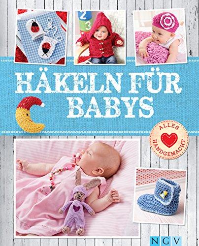 Häkeln für Babys: Niedliche Kleidung & Accessoires für die Kleinsten (Alles handgemacht)