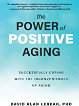 The Power of Positive Aging: Successfully Coping with the Inconveniences of Aging