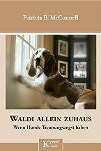 Waldi allein zuhaus: Wenn Hunde Trennungsangst haben (German Edition)