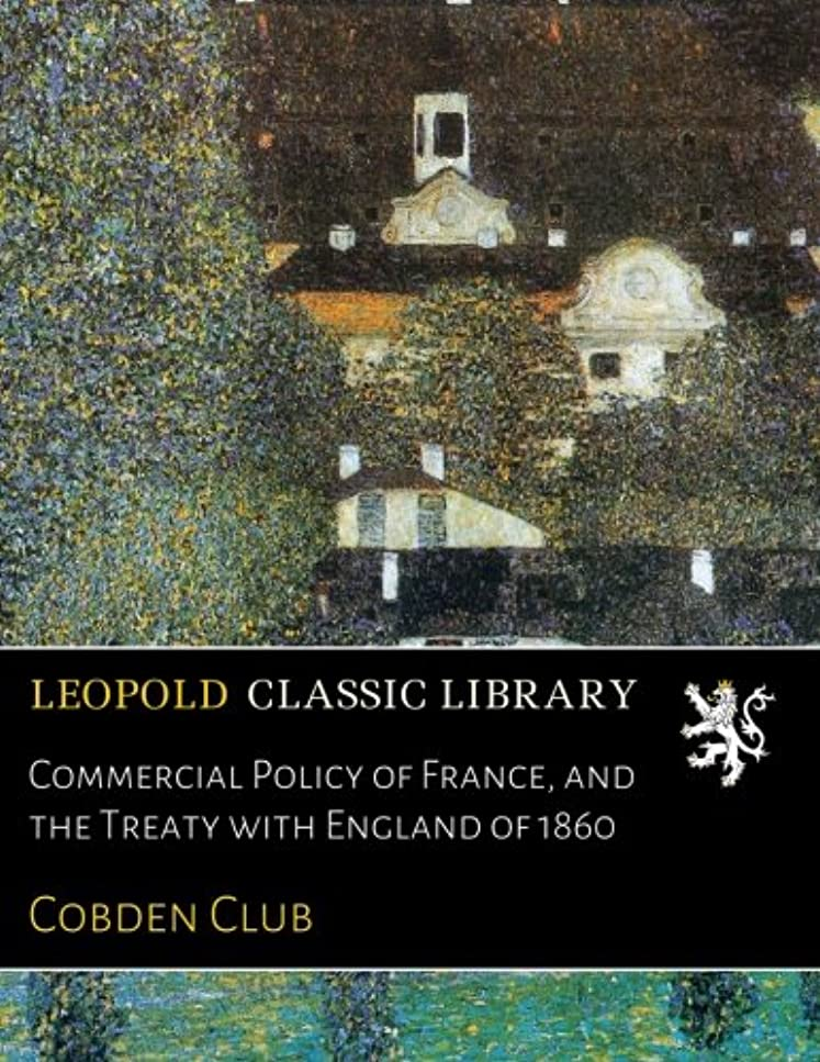 スチュワード言い換えると勉強するCommercial Policy of France, and the Treaty with England of 1860