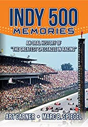 Image: Indy 500 Memories: An Oral History of 'The Greatest Spectacle in Racing' | Kindle Edition | by Art Garner (Author), Marc B. Spiegel (Author). Publication Date: April 20, 2016
