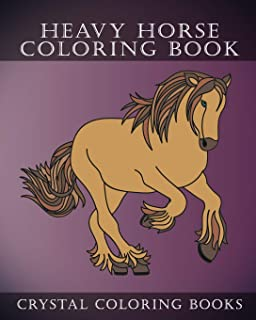 Heavy Horse Coloring Book: Simple Line Drawing Coloring Pages. Each Page Has A Different Hand Drawn Design For You To Color. (Animal)