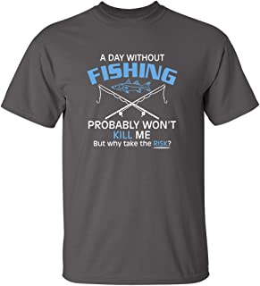 15cc1328 A Day Without Fishing Probably Won't Kill Me Gift Idea to Dad Funny T