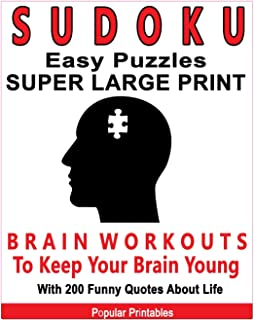 Sudoku Easy Puzzles Super Large Print: Brain Workouts To Keep Your Brain Young With 200 Funny Quotes About Life / 200 Sudoku Easy Puzzles and Funny Quotes About Life / 8x10