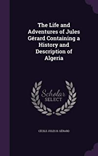 The Life and Adventures of Jules Gerard Containing a History and Description of Algeria