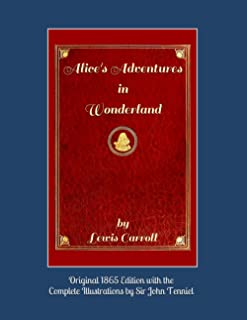 Alice's Adventures in Wonderland (Original 1865 Edition with the Complete Illustrations by Sir John Tenniel)