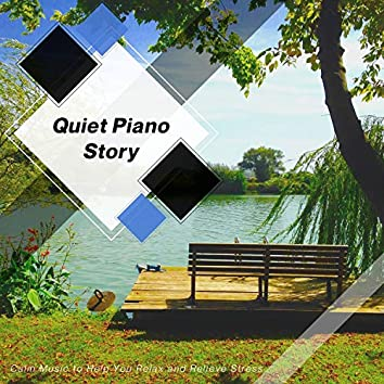 Quiet Piano Story - Calm Music To Help You Relax And Relieve Stress