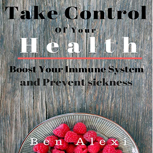 Take Control of Your Health: Boost Your Immune System and Prevent Sickness audiobook cover art
