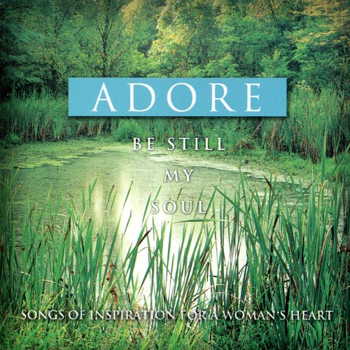 Be Still My Soul - Songs of Inspiration for a Woman's Heart