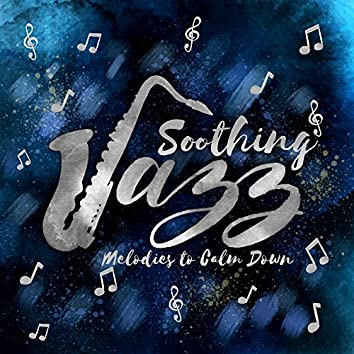 Soothing Jazz Melodies to Calm Down