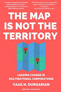 The Map Is Not the Territory: Leading Change In Multinational Corporations