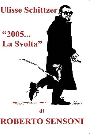 2005...La Svolta (Le avventure di Ulisse Schittzer Vol. 1)