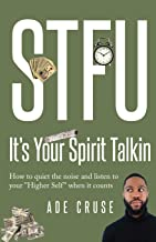 STFU It's Your Spirit Talkin: How to quiet the noise and listen to your
