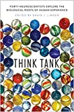 Think Tank: Forty Neuroscientists Explore the Biological Roots of Human Experience