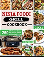 Ninja Foodi Grill Cookbook 2021: 250 Effortless Delicious Recipes For Indoor Grilling & Air Frying