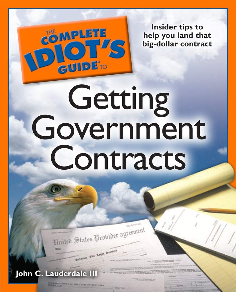 The Complete Idiot's Guide to Getting Government Contracts: Insider Tips to Help You Land That Big-Dollar Contract