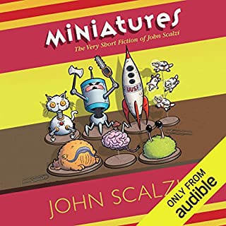 Miniatures     The Very Short Fiction of John Scalzi              Written by:                                                                                                                                 John Scalzi                               Narrated by:                                                                                                                                 Khristine Hvam,                                                                                        Peter Ganim,                                                                                        Luke Daniels,                   and others                 Length: 2 hrs and 54 mins     3 ratings     Overall 4.3