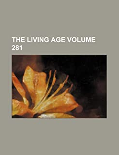 The Living Age Volume 281