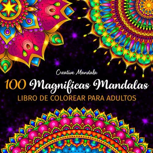 100 Magnificas Mandalas - Libro de Colorear para Adultos: 100 Hermosos Mandalas para Colorear para Relajarse. Libro de Colorear Antiestrés para Adultos