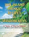 Sun Island Drinks, Recipes & Wisdom Keys: A Taste of the Caribbean (English Edition)