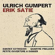 Satie: Danses Gothiques; Quartre Preludes; Petite Ouverture a Danser by Ulrich Gumpert (2013-05-04)