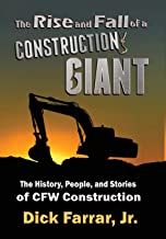 The Rise and Fall of a Construction Giant: The History, People, and Stories of CFW Construction