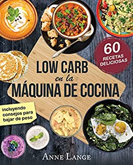 Low Carb en la máquina de cocina: El libro con 60 recetas fáciles y deliciosas eBook: Lange, Anne: Amazon.es: Tienda Kindle