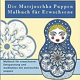 Die Matrjoschka Puppen Malbuch fur Erwachsene: Malbuch fur erwachsene: Entspannung und meditation...