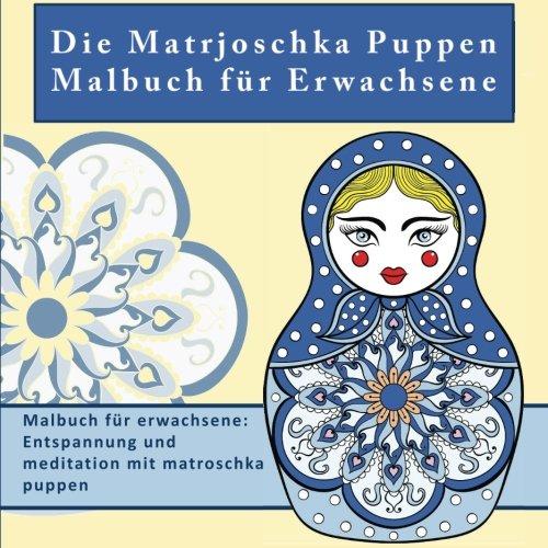 Die Matrjoschka Puppen Malbuch fur Erwachsene: Malbuch fur erwachsene: Entspannung und meditation mit matroschka puppen
