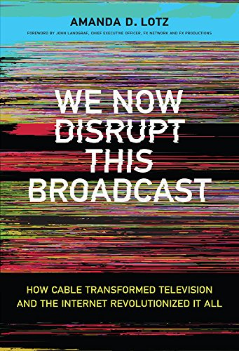 We Now Disrupt This Broadcast: How Cable Transformed Television and the Internet Revolutionized It All (The MIT Press) (English Edition)