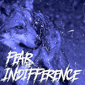 Fear the Indifference