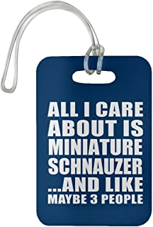 All I Care About is Miniature Schnauzer - Luggage Tag Bag-gage Suitcase Tag Durable - Dog Cat Pet Owner Lover Friend Memorial Royal Birthday Anniversary Valentine's Day Easter