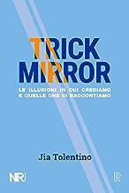 Scaricare Libri Trick Mirror: Le illusioni in cui crediamo e quelle che ci raccontiamo PDF