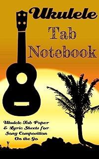 Ukulele Tab Notebook; Ukulele Tab Paper & Lyric Sheets for Song Composition On the Go: A Ukulele Tablature Book of Blank Ukulele Tabs & Lyric Lines for Composing Songs (Ukulele Tab Notebooks)