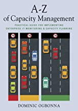 A-Z of Capacity Management: Practical Guide for Implementing Enterprise IT Monitoring & Capacity Planning