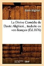La Divine Comedie de Dante Alighieri... Traduite En Vers Francais (Ed.1876) (Litterature) (French Edition)