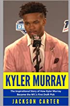 Kyler Murray: The Inspirational Story of How Kyler Murray Became the NFL's First Draft Pick
