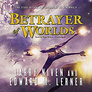 Betrayer of Worlds                   Written by:                                                                                                                                 Larry Niven,                                                                                        Edward M. Lerner                               Narrated by:                                                                                                                                 Tom Weiner                      Length: 9 hrs and 34 mins     3 ratings     Overall 5.0