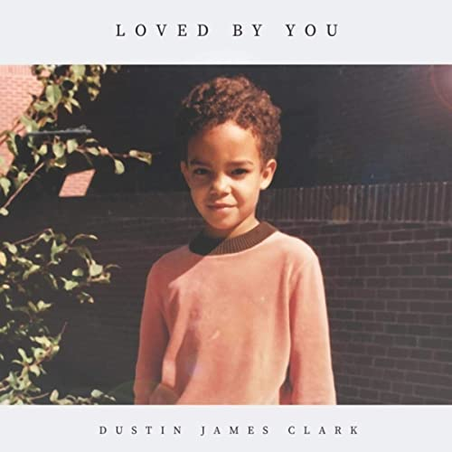 Dustin James Clark - Loved by You 2019