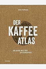 Der Kaffeeatlas: Die ganze Welt des Spitzenkaffees Relié