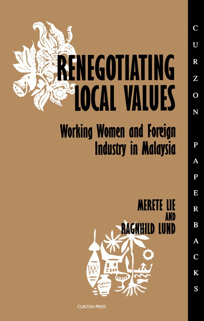 Renegotiating Local Values: Working Women and Foreign Industry in Malaysia (Nordic Institute of Asian Studies Book 15)