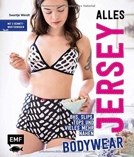 Alles Jersey – Bodywear: BHs, Slips, Tops und vieles mehr nähen - Mit 3 Schnittmusterbogen