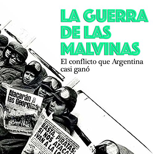 La Guerra de las Malvinas: El conflicto que Argentina casi ganó [The Falklands War: The Conflict That Argentina Almost Won] cover art
