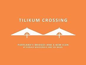 Tilikum Crossing: Bridge of the People: Portland's Bridges and a New Icon