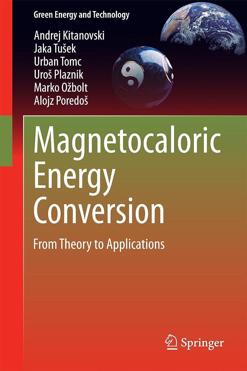 アヒルブルゴーニュ乙女Magnetocaloric Energy Conversion: From Theory to Applications (Green Energy and Technology) (English Edition)