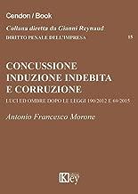 Concussione, induzione indebita e corruzione: Luci e ombre dopo le leggi 190/2012 e 69/2015 (DIRITTO PENALE DELL'IMPRESA Vol. 15) (Italian Edition)