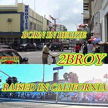 Born in Belize Raised in California